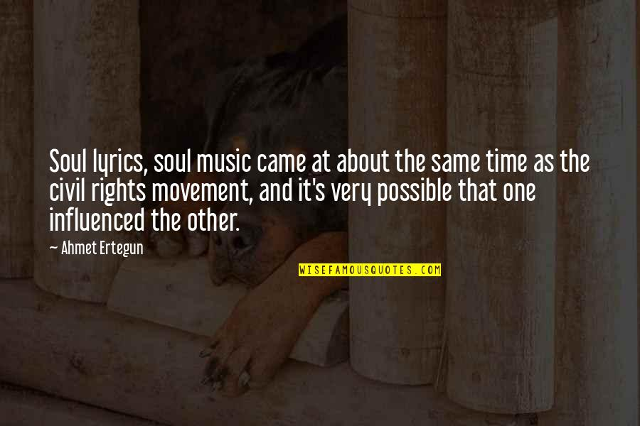 Music And Lyrics Quotes By Ahmet Ertegun: Soul lyrics, soul music came at about the