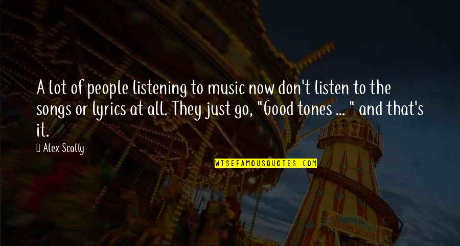 Music And Lyrics Quotes By Alex Scally: A lot of people listening to music now