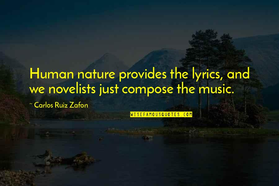 Music And Lyrics Quotes By Carlos Ruiz Zafon: Human nature provides the lyrics, and we novelists