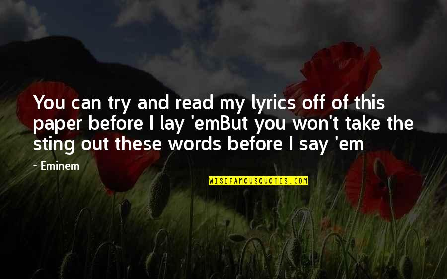 Music And Lyrics Quotes By Eminem: You can try and read my lyrics off