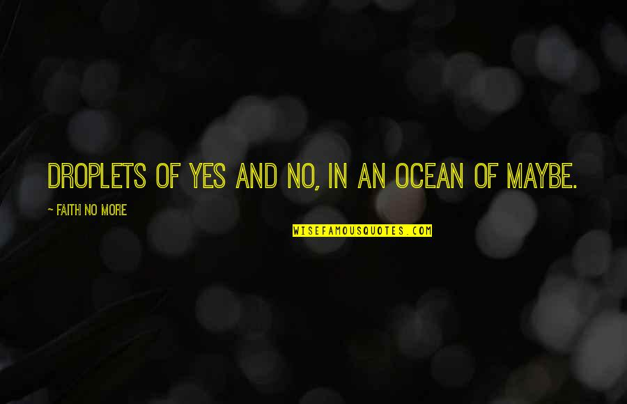 Music And Lyrics Quotes By Faith No More: Droplets of yes and no, in an ocean