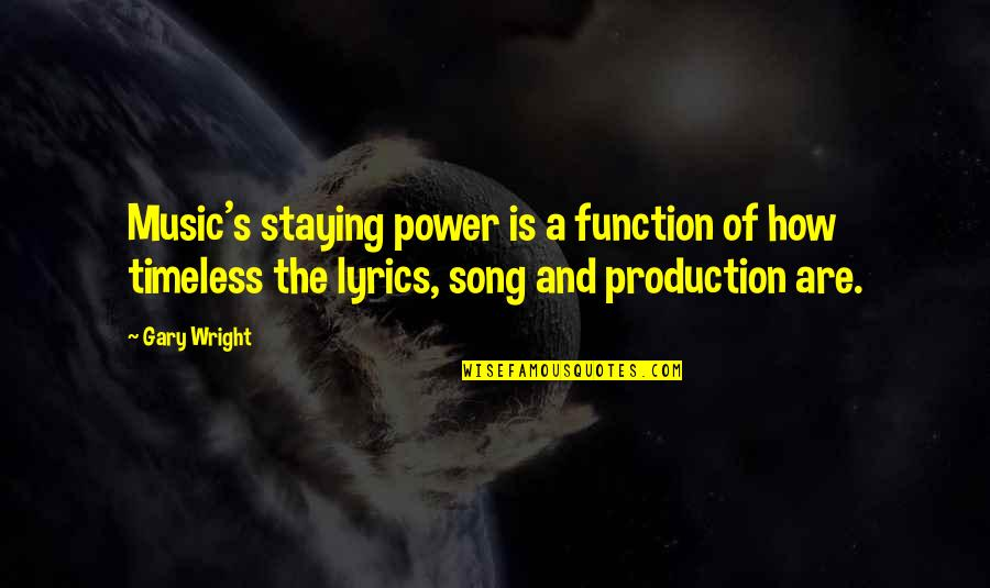 Music And Lyrics Quotes By Gary Wright: Music's staying power is a function of how