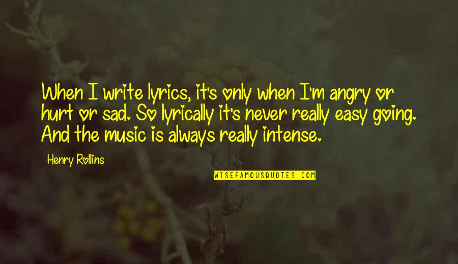 Music And Lyrics Quotes By Henry Rollins: When I write lyrics, it's only when I'm