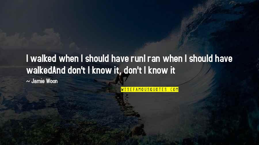 Music And Lyrics Quotes By Jamie Woon: I walked when I should have runI ran