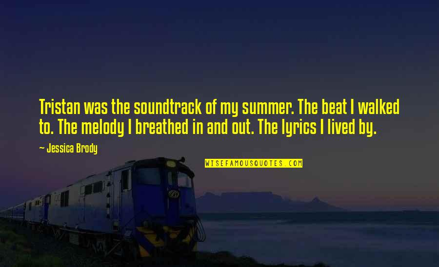 Music And Lyrics Quotes By Jessica Brody: Tristan was the soundtrack of my summer. The