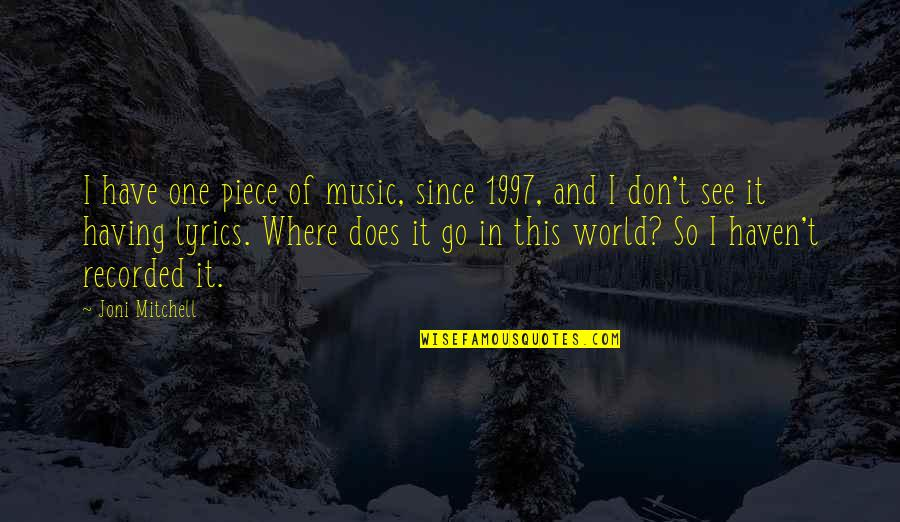 Music And Lyrics Quotes By Joni Mitchell: I have one piece of music, since 1997,