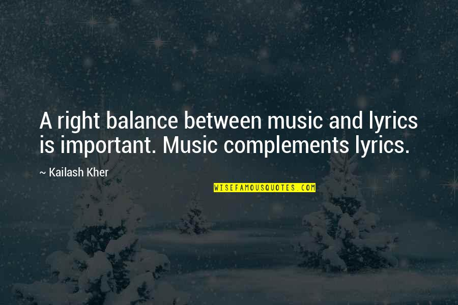 Music And Lyrics Quotes By Kailash Kher: A right balance between music and lyrics is