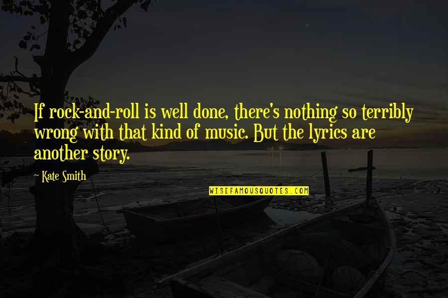 Music And Lyrics Quotes By Kate Smith: If rock-and-roll is well done, there's nothing so