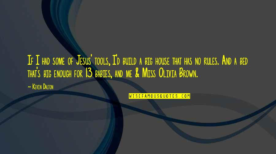 Music And Lyrics Quotes By Kevin Dalton: If I had some of Jesus' tools, I'd