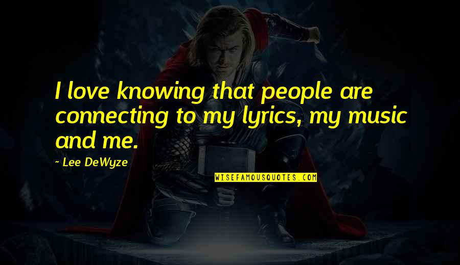 Music And Lyrics Quotes By Lee DeWyze: I love knowing that people are connecting to