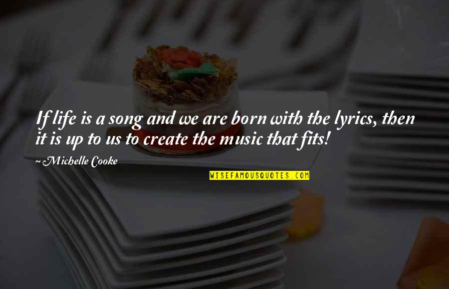 Music And Lyrics Quotes By Michelle Cooke: If life is a song and we are
