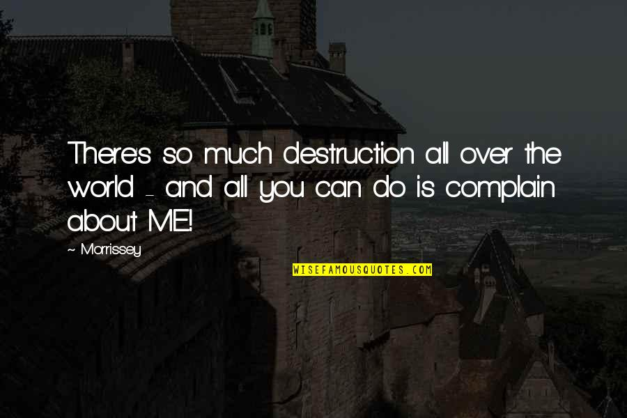 Music And Lyrics Quotes By Morrissey: There's so much destruction all over the world