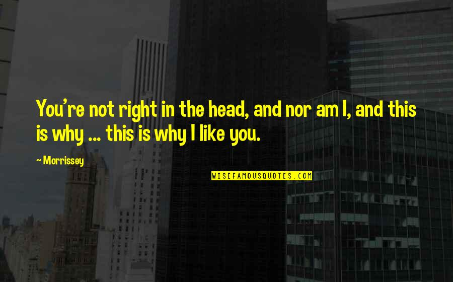 Music And Lyrics Quotes By Morrissey: You're not right in the head, and nor