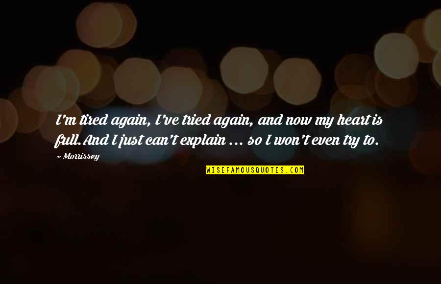 Music And Lyrics Quotes By Morrissey: I'm tired again, I've tried again, and now