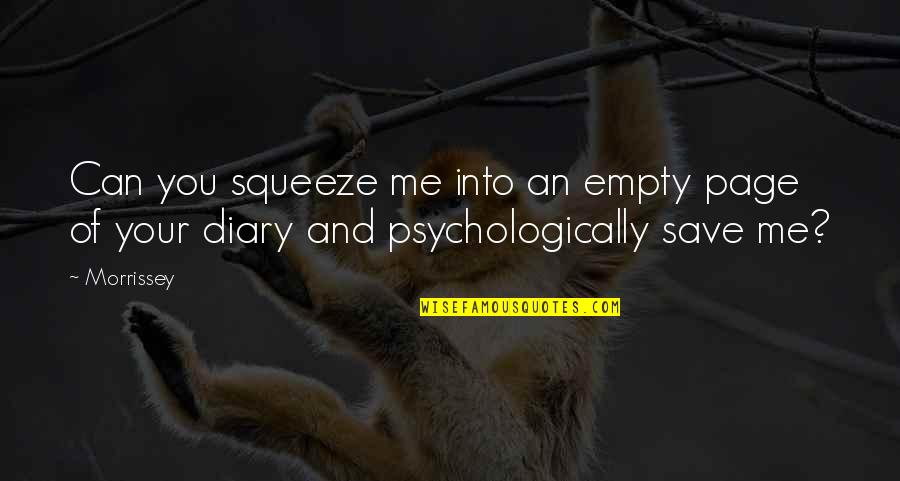 Music And Lyrics Quotes By Morrissey: Can you squeeze me into an empty page