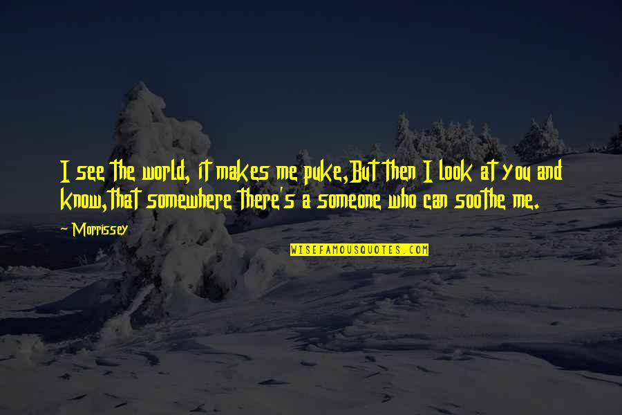 Music And Lyrics Quotes By Morrissey: I see the world, it makes me puke,But