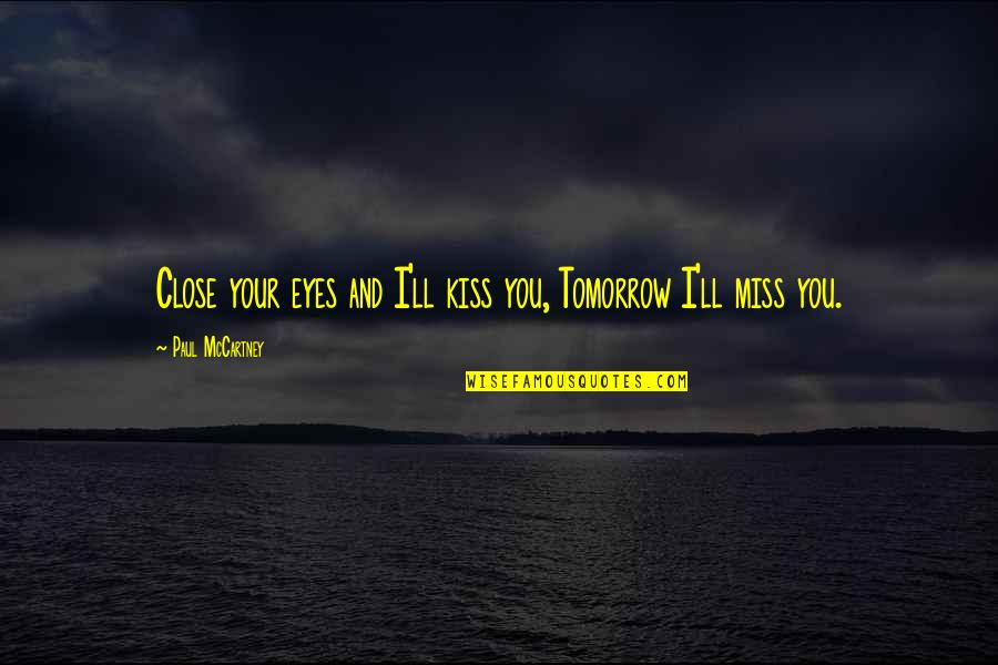 Music And Lyrics Quotes By Paul McCartney: Close your eyes and I'll kiss you, Tomorrow