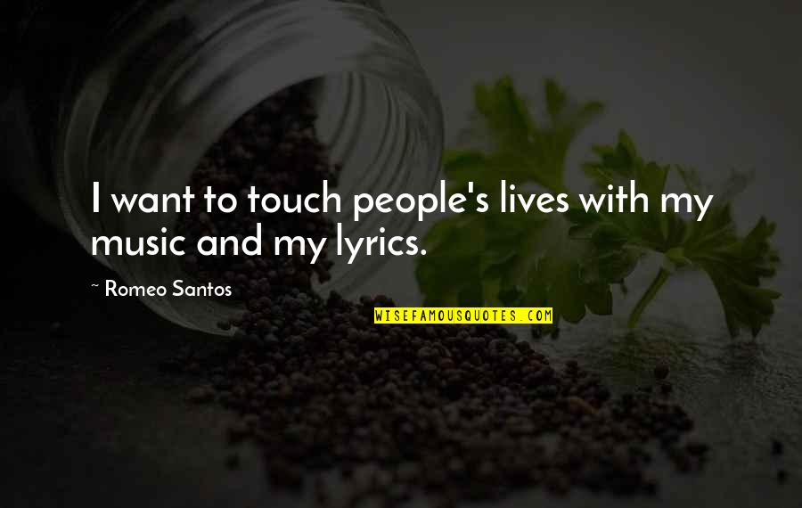 Music And Lyrics Quotes By Romeo Santos: I want to touch people's lives with my