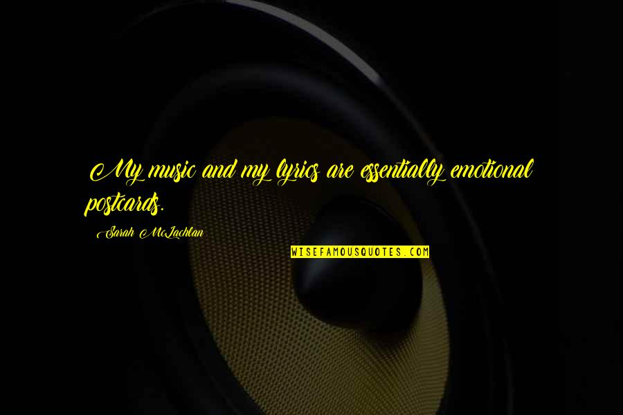 Music And Lyrics Quotes By Sarah McLachlan: My music and my lyrics are essentially emotional