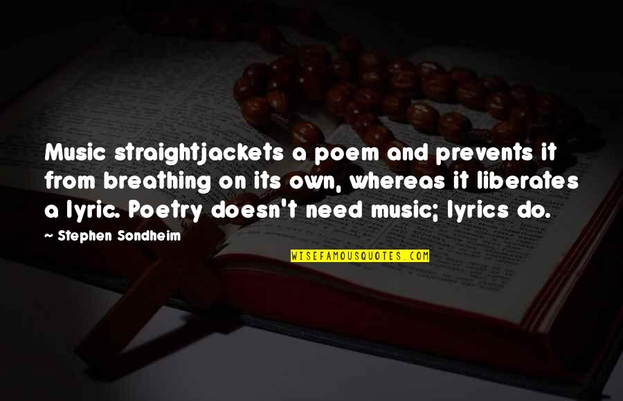 Music And Lyrics Quotes By Stephen Sondheim: Music straightjackets a poem and prevents it from