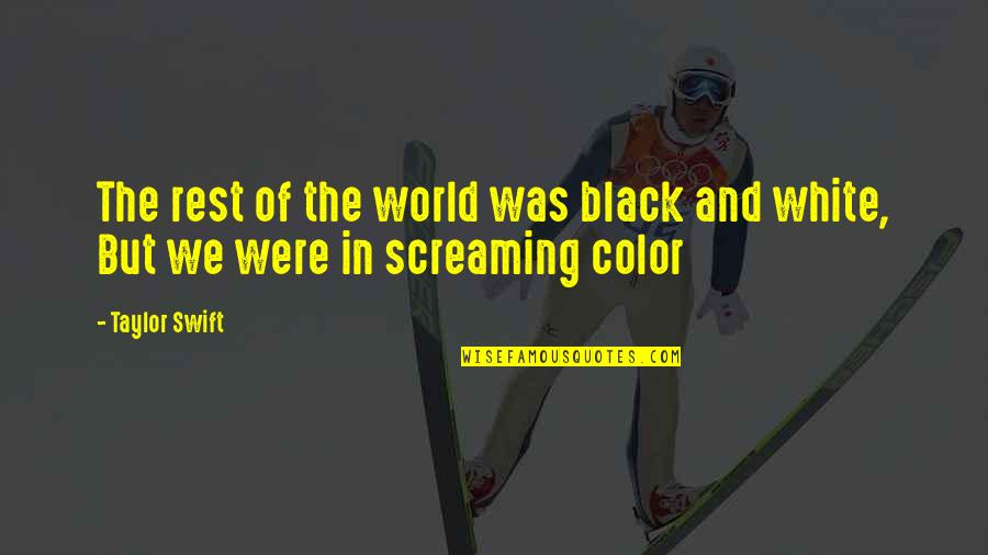 Music And Lyrics Quotes By Taylor Swift: The rest of the world was black and