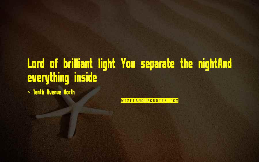Music And Lyrics Quotes By Tenth Avenue North: Lord of brilliant light You separate the nightAnd