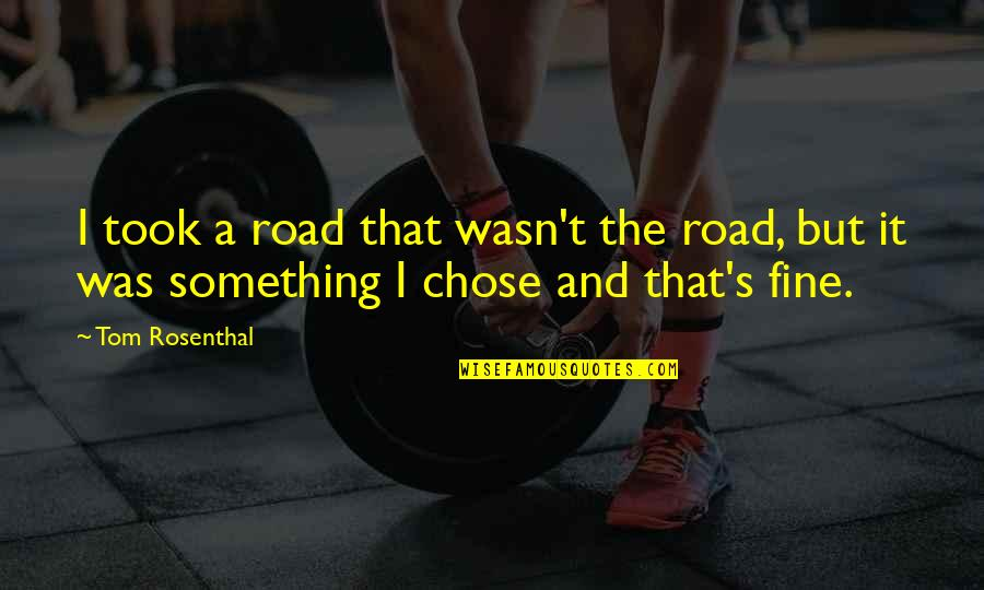 Music And Lyrics Quotes By Tom Rosenthal: I took a road that wasn't the road,