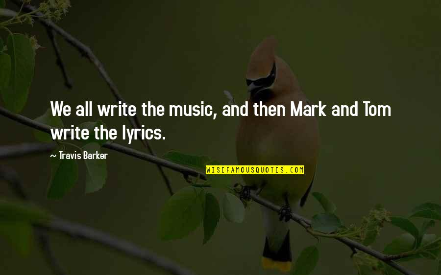 Music And Lyrics Quotes By Travis Barker: We all write the music, and then Mark