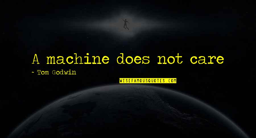 Music Being Timeless Quotes By Tom Godwin: A machine does not care