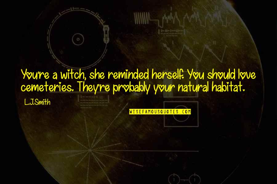 Music Brings Memories Quotes By L.J.Smith: You're a witch, she reminded herself. You should