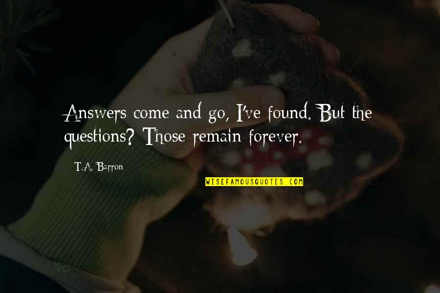 Music Brings Memories Quotes By T.A. Barron: Answers come and go, I've found. But the