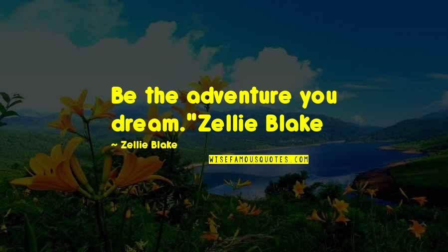 "Music Brings Memories Quotes By Zellie Blake: Be the adventure you dream.""Zellie Blake"