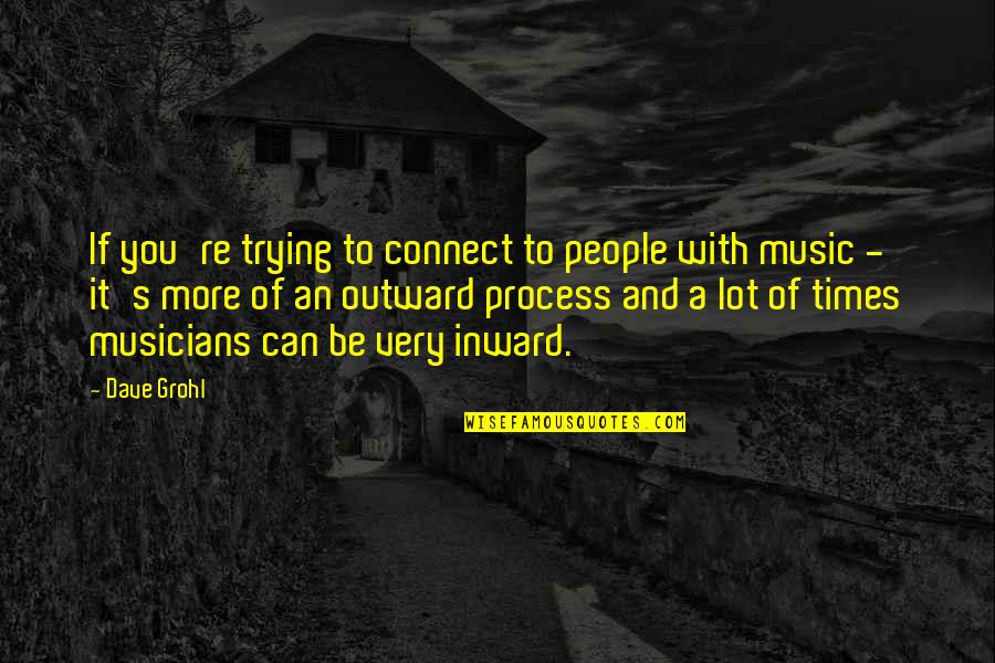 Music Connect Quotes By Dave Grohl: If you're trying to connect to people with