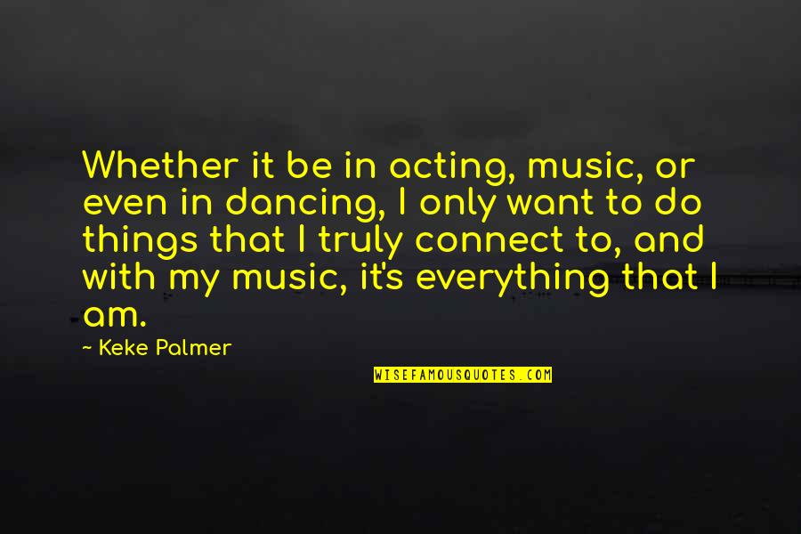 Music Connect Quotes By Keke Palmer: Whether it be in acting, music, or even