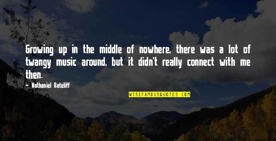 Music Connect Quotes By Nathaniel Rateliff: Growing up in the middle of nowhere, there