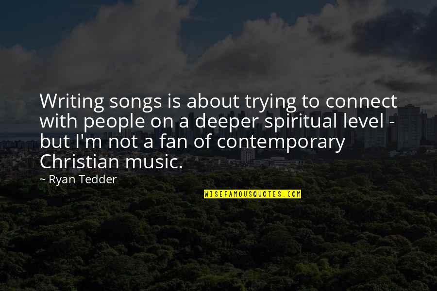 Music Connect Quotes By Ryan Tedder: Writing songs is about trying to connect with