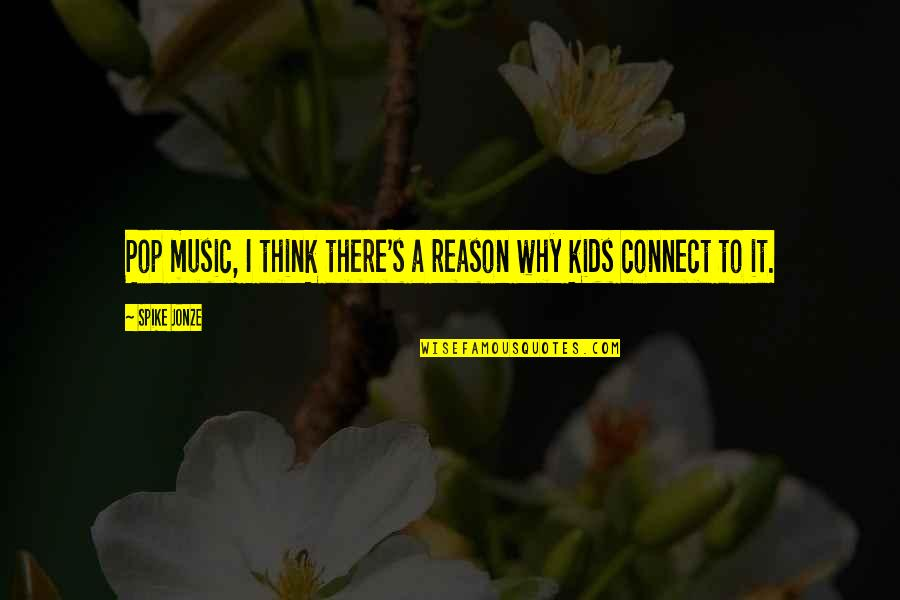 Music Connect Quotes By Spike Jonze: Pop music, I think there's a reason why