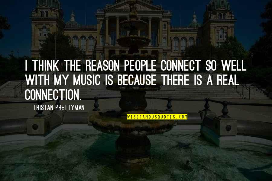 Music Connect Quotes By Tristan Prettyman: I think the reason people connect so well