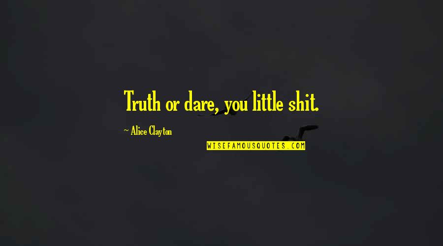 Music Facebook Covers Quotes By Alice Clayton: Truth or dare, you little shit.