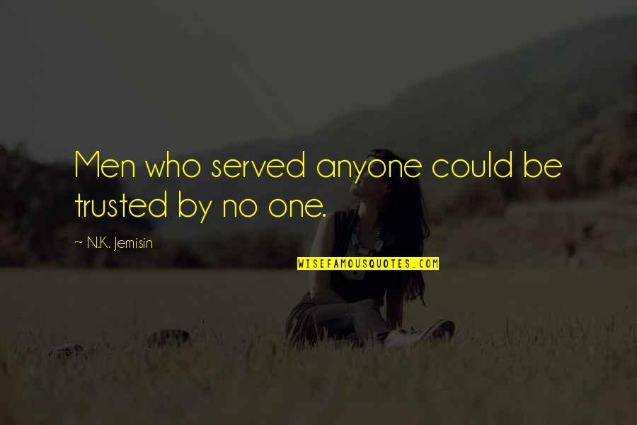 Music Facebook Covers Quotes By N.K. Jemisin: Men who served anyone could be trusted by
