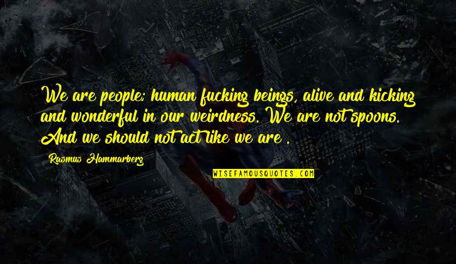 Music Facebook Covers Quotes By Rasmus Hammarberg: We are people; human fucking beings, alive and