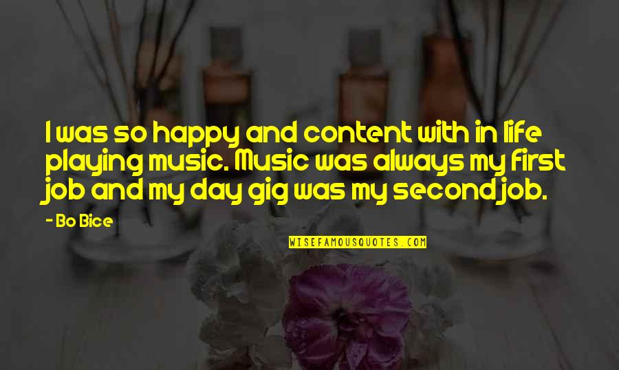 Music Gigs Quotes By Bo Bice: I was so happy and content with in