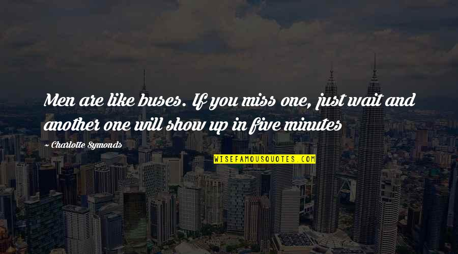 Music Gigs Quotes By Charlotte Symonds: Men are like buses. If you miss one,