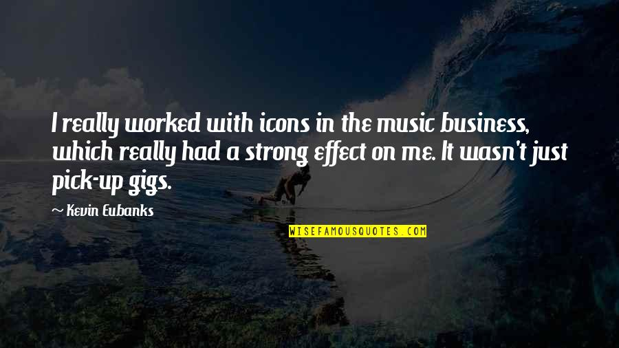 Music Gigs Quotes By Kevin Eubanks: I really worked with icons in the music