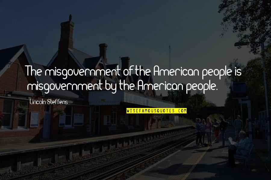 Music Gigs Quotes By Lincoln Steffens: The misgovernment of the American people is misgovernment