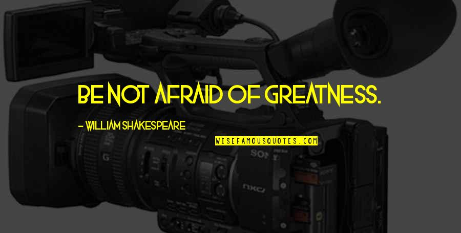 Music Gigs Quotes By William Shakespeare: Be not afraid of greatness.