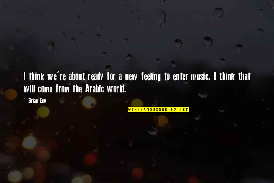 Music In Arabic Quotes By Brian Eno: I think we're about ready for a new