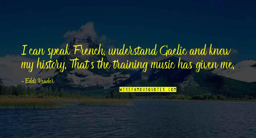 Music In French Quotes By Eddi Reader: I can speak French, understand Gaelic and know