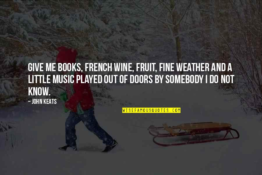 Music In French Quotes By John Keats: Give me books, French wine, fruit, fine weather