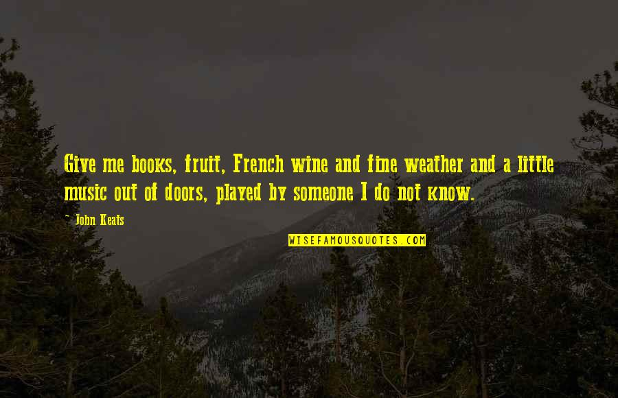 Music In French Quotes By John Keats: Give me books, fruit, French wine and fine